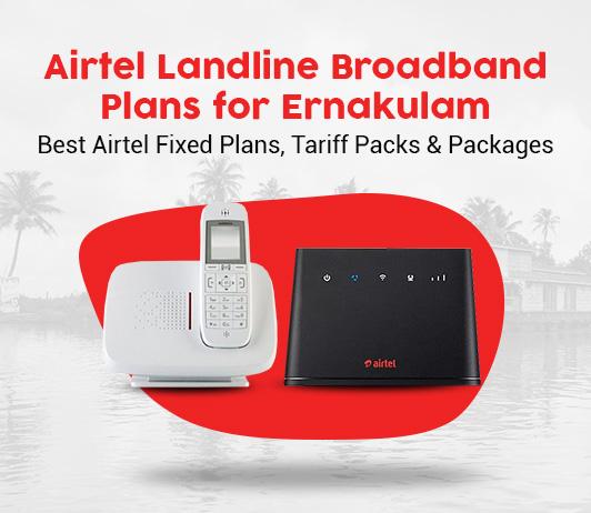 Airtel Landline Broadband Plans for Ernakulam: Best Airtel Fixed Plans, Tariff Packs & Packages