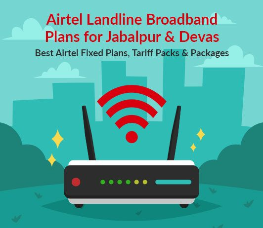 Airtel Landline Broadband Plans for Jabalpur And Dewas