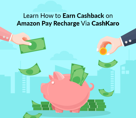 Learn How to Earn Cashback on Amazon Pay Recharge Via CashKaro