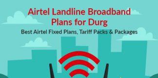 Airtel Landline Broadband Plans for Durg: Best Airtel Fixed Plans, Tariff Packs & Packages
