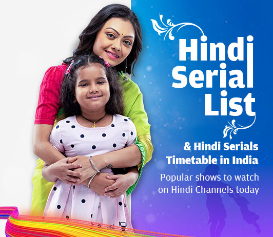 Hindi Serials Serials List 2019: Hindi Serials Serials Timings & Schedule Today