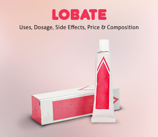 Lobate: Uses, Dosage, Price, Side Effects, Precautions