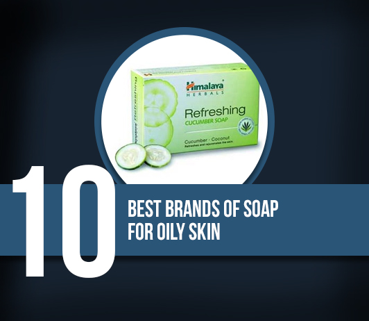 10 Best Brands Of Soap For Oily Skin - Complete Guide With Price Range