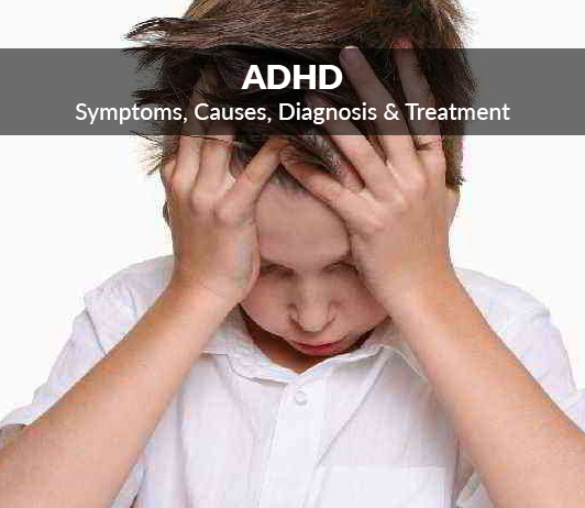 ADHD (Attention Deficit/ Hyperactivity Disorder): Symptoms, Causes, Diagnosis & Treatment