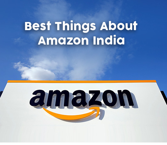 What Are The Best Things About Amazon India?