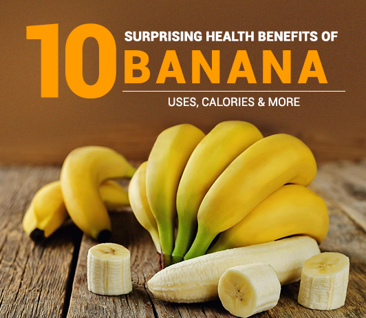 10 Surprising Health Benefits of Banana - Calories, Nutrition, Uses & More