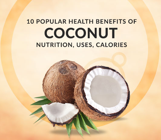 10 Popular Health Benefits of Coconut - Nutrition, Uses, Calories & More