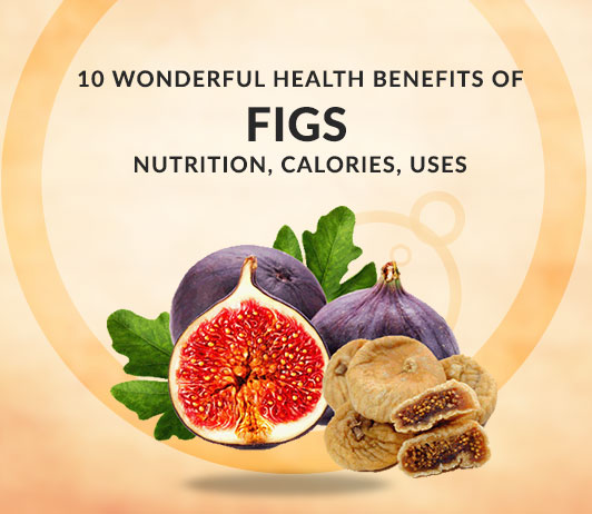 10 Wonderful Health Benefits of Figs - Nutrition, Uses, Calories & More
