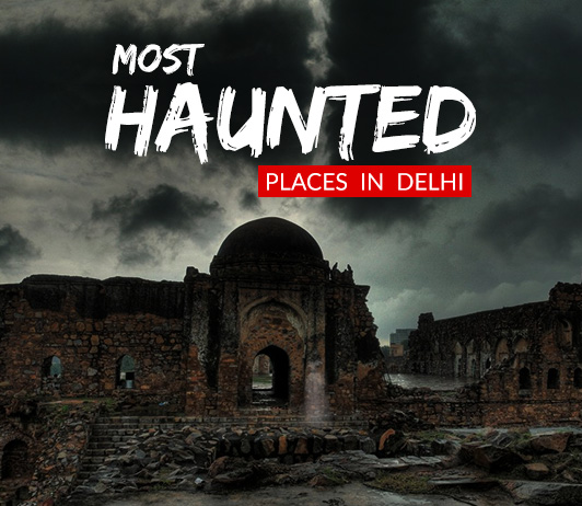 20 Haunted Places In Delhi: Scariest Places in Delhi That Are Actually Haunted!