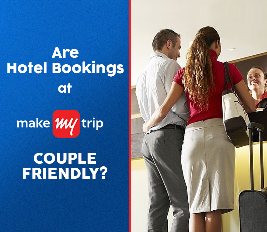 Are Hotel Bookings At MakeMyTrip Couple Friendly?