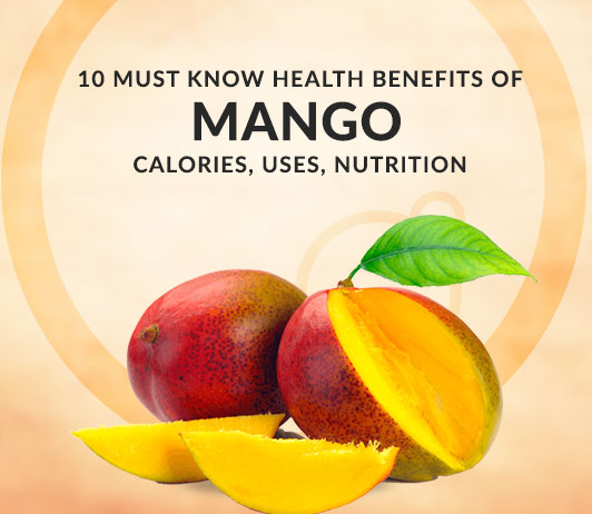 10 Must Know Health Benefits of Mango - Calories, Uses, Nutrition & More