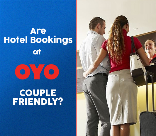 Are Hotel Bookings At Oyo Couple Friendly?