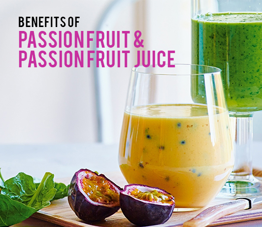 10 Must Know Health Benefits of Passion Fruit & Passion Fruit Juice - Uses, Nutrition & More
