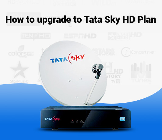 Tata Sky HD Upgrade: How To Upgrade To Tata Sky HD Plan