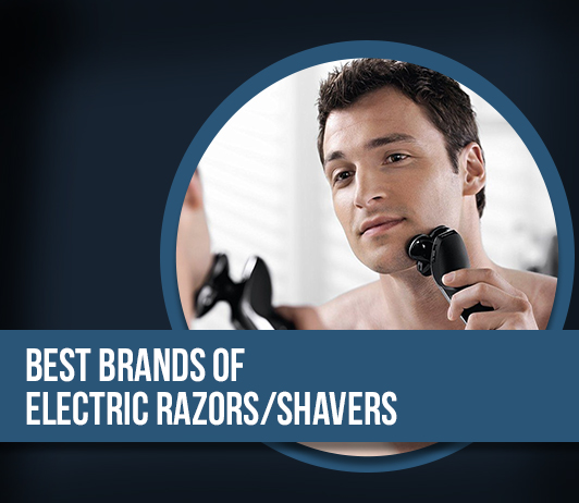 10 Best Brands of Electric Razors/ Shaver - Complete Guide With Price Range