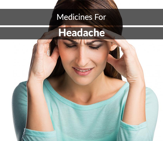 List of 15 Best Medicines for Headache - Composition, Dosage, Popularity & More (2019)