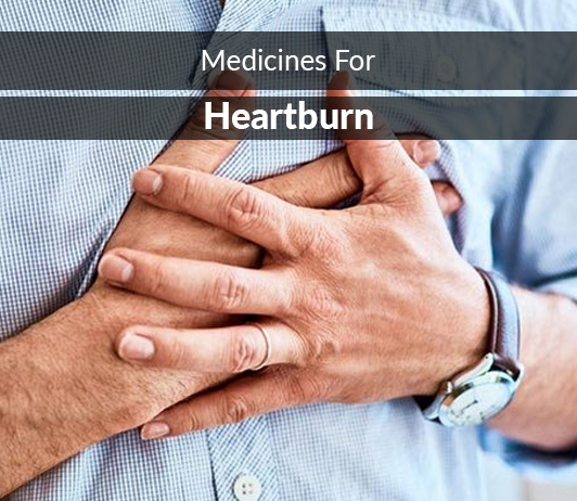 List of 15 Best Medicines for Heartburn- Composition, Dosage, Popularity & More (2019)