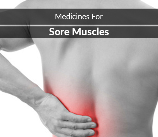 List of 15 Best Medicines for Sore Muscles - Composition, Dosage, Popularity & More (2019)