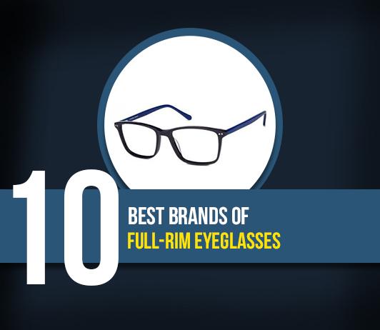 10 Best brands of Full-rim Eyeglasses: A complete guide