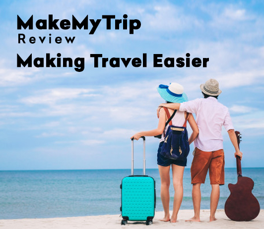 MakeMyTrip Review: Making Travel Easier