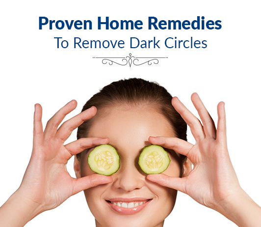 Proven Home Remedies To Remove Dark Circles