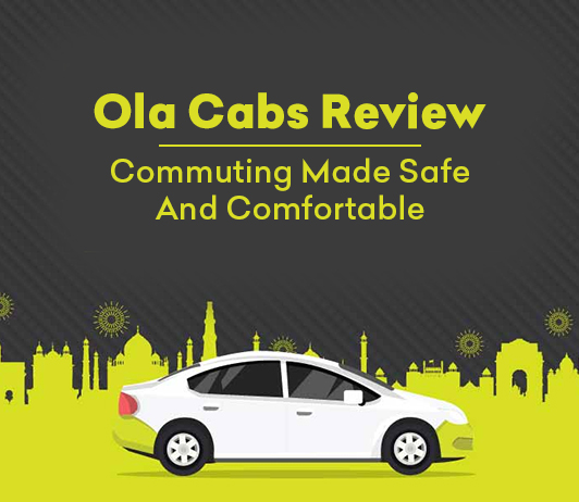 Ola Cabs Review: Commuting Made Safe And Comfortable