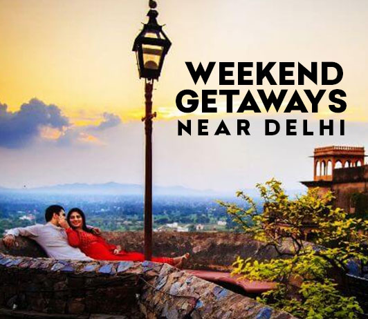 Weekend Getaways Near Delhi