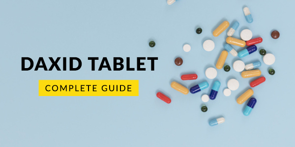 Daxid Tablet: Uses, Dosage, Side Effects, Price, Composition & 20 FAQs