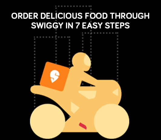 Order Delicious Food Through Swiggy In 7 Easy Steps
