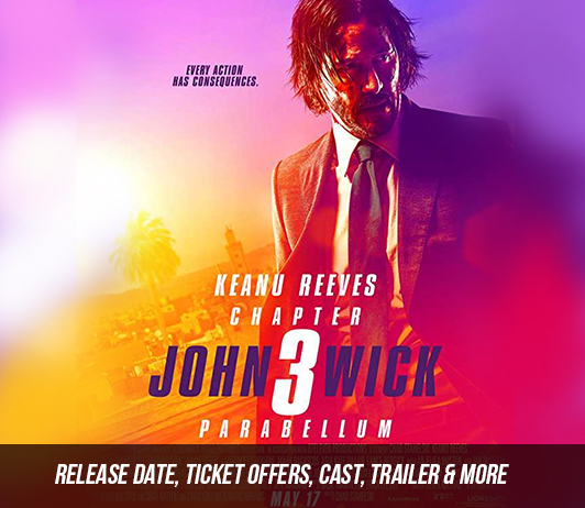 John Wick 3: Parabellum (17th May 2019): Release Date, Ticket Offers, Cast, Trailer & More