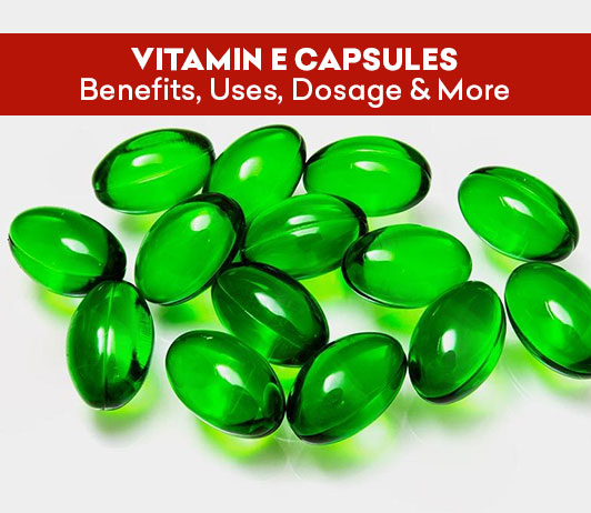 Vitamin E Capsules: Benefits, Uses, Dosage and More