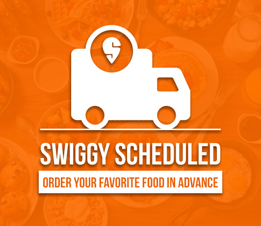 Swiggy Scheduled: Order Your Favorite Food In Advance