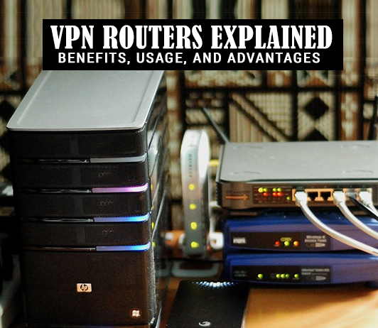 VPN Routers Explained - Benefits, Usage, and Advantages