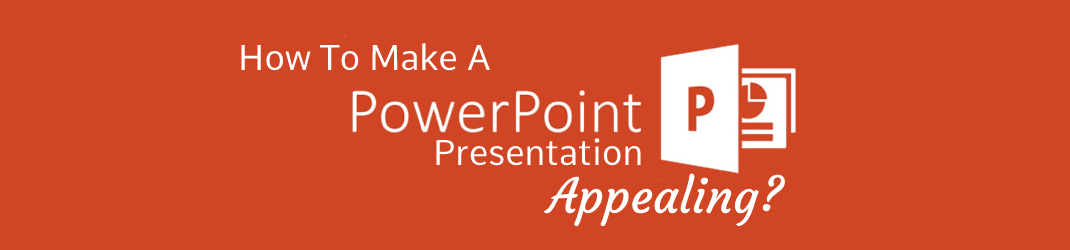 How To Make A PowerPoint Presentation Appealing