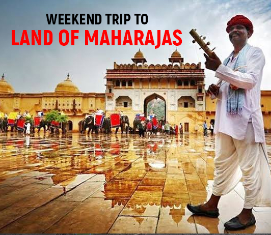 Weekend Trip to land of Maharajas