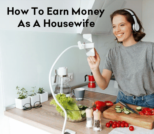 Earn Money Online As A Housewife