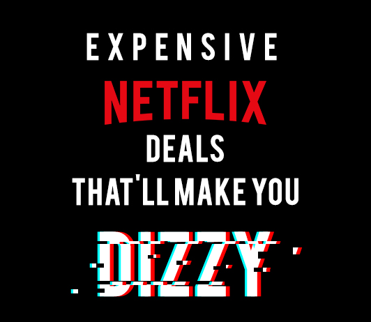 Insanely Expensive Netflix Deals That'll Make You Dizzy