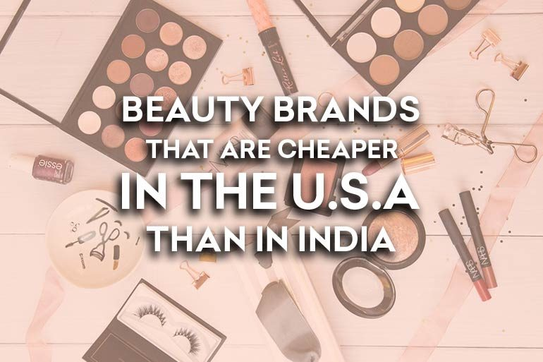 13 Beauty Brands That Are Cheaper In The U S A Than In India – The